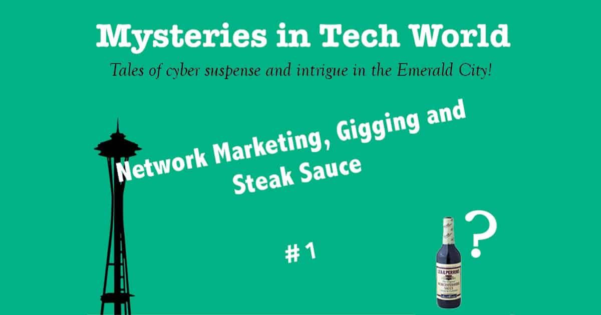 Mysteries in Tech World #1: Network Marketing, Gigging and Steak Sauce